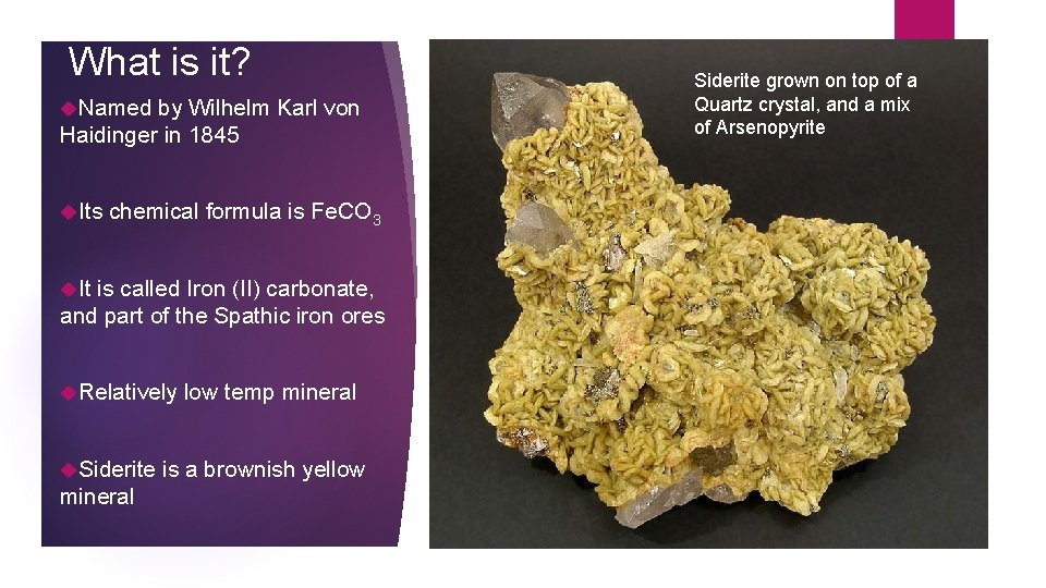 What is it? Named by Wilhelm Karl von Haidinger in 1845 Its chemical formula