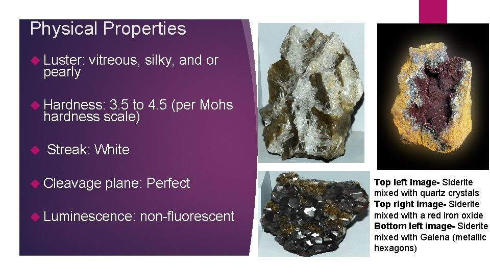 Physical Properties Luster: vitreous, silky, and or pearly Hardness: 3. 5 to 4. 5