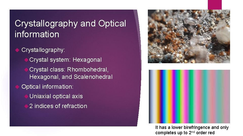 Crystallography and Optical information Crystallography: Crystal system: Hexagonal Crystal class: Rhombohedral, Hexagonal, and Scalenohedral