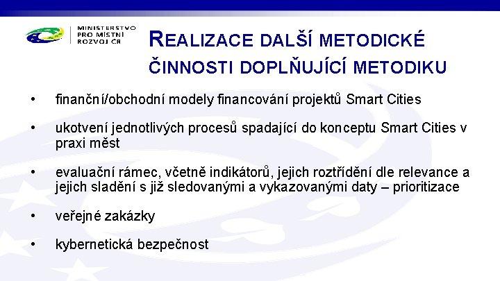 REALIZACE DALŠÍ METODICKÉ ČINNOSTI DOPLŇUJÍCÍ METODIKU • finanční/obchodní modely financování projektů Smart Cities •