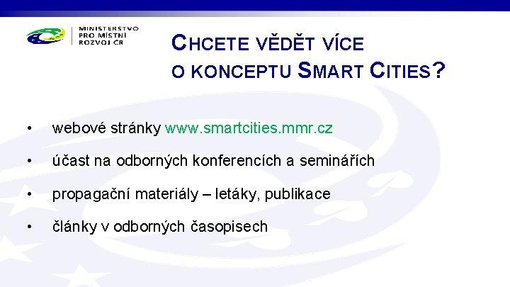 CHCETE VĚDĚT VÍCE O KONCEPTU SMART CITIES? • webové stránky www. smartcities. mmr. cz