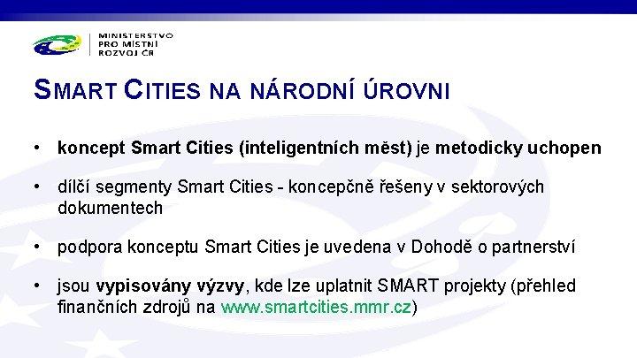 SMART CITIES NA NÁRODNÍ ÚROVNI • koncept Smart Cities (inteligentních měst) je metodicky uchopen
