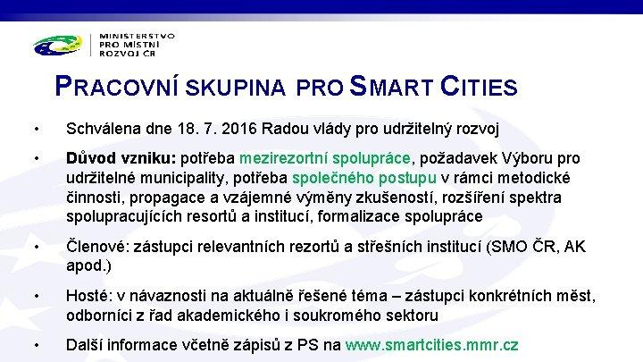 PRACOVNÍ SKUPINA PRO SMART CITIES • Schválena dne 18. 7. 2016 Radou vlády pro