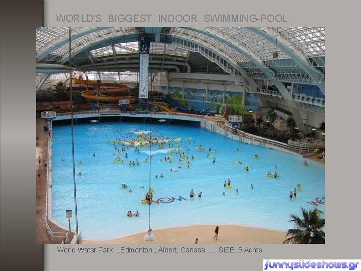 WORLD'S BIGGEST INDOOR SWIMMING-POOL World Water Park. . . Edmonton , Albert, Canada. .