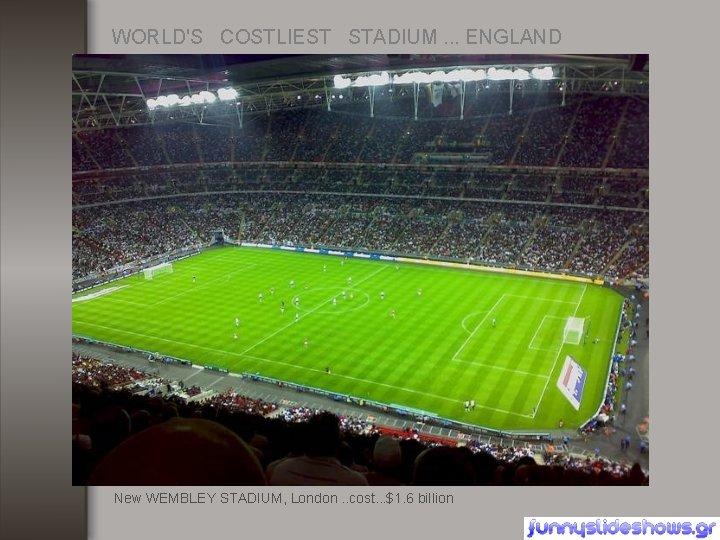 WORLD'S COSTLIEST STADIUM. . . ENGLAND New WEMBLEY STADIUM, London. . cost. . .