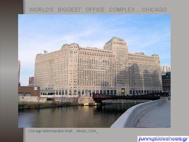 WORLD'S BIGGEST OFFICE COMPLEX. . . CHICAGO Chicago Merchandise Mart. . . Illinois, USA_