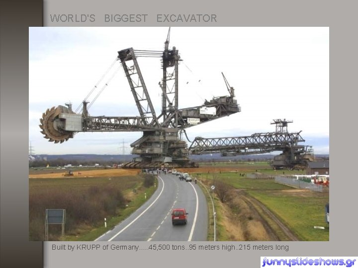 WORLD'S BIGGEST EXCAVATOR Built by KRUPP of Germany. . . 45, 500 tons. .