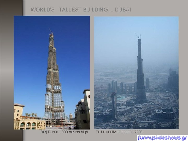 WORLD'S TALLEST BUILDING. . . DUBAI Burj Dubai. . 900 meters high To be
