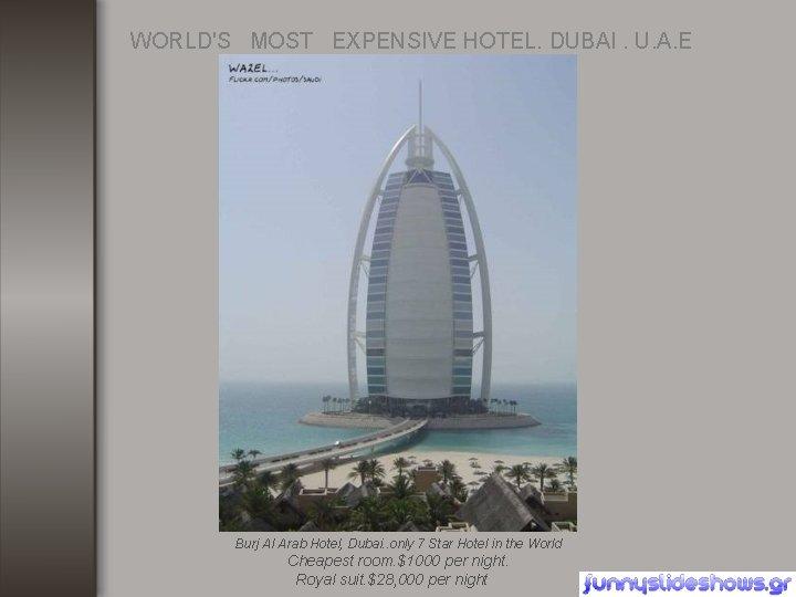 WORLD'S MOST EXPENSIVE HOTEL. DUBAI. U. A. E Burj Al Arab Hotel, Dubai. .