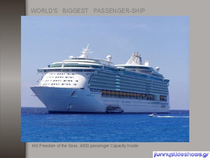 WORLD'S BIGGEST PASSENGER-SHIP MS Freedom of the Seas. . 4300 passenger Capacity Inside