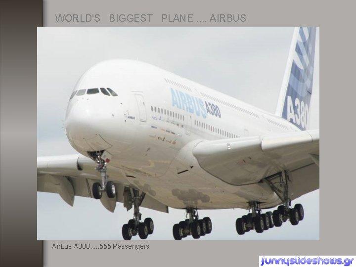 WORLD'S BIGGEST PLANE. . AIRBUS Airbus A 380. . . 555 Passengers