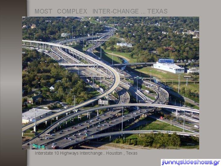 MOST COMPLEX INTER-CHANGE. . . TEXAS Interstate 10 Highways Interchange. . Houston , Texas