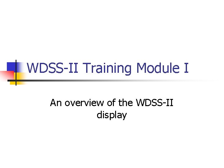 WDSS-II Training Module I An overview of the WDSS-II display
