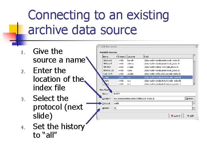 Connecting to an existing archive data source 1. 2. 3. 4. Give the source