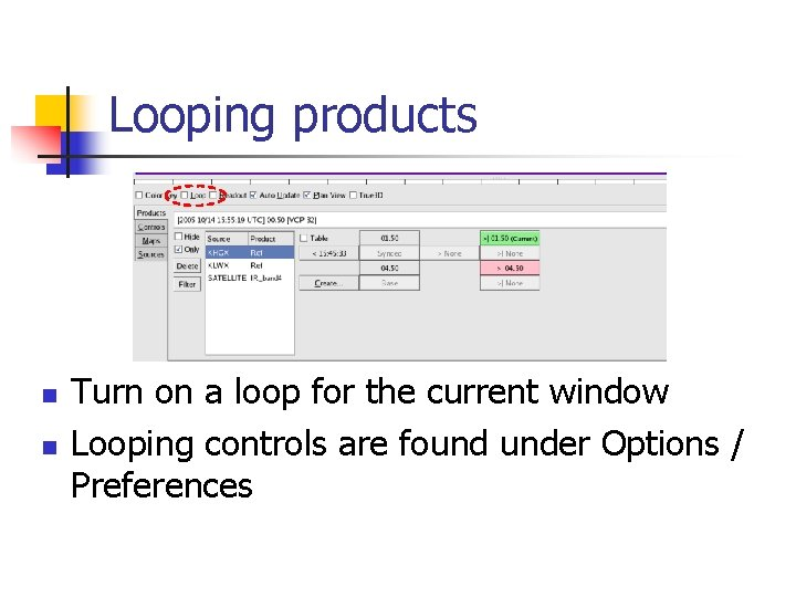 Looping products n n Turn on a loop for the current window Looping controls