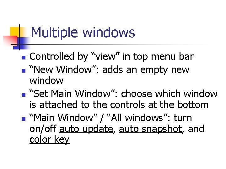 "Multiple windows n n Controlled by ""view"" in top menu bar ""New Window"": adds"