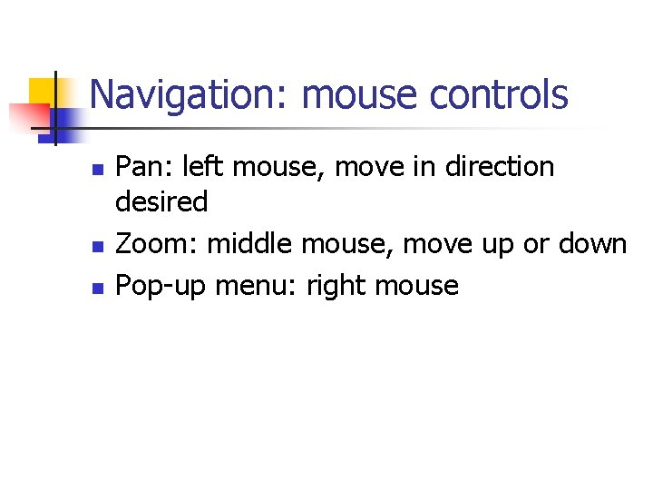 Navigation: mouse controls n n n Pan: left mouse, move in direction desired Zoom: