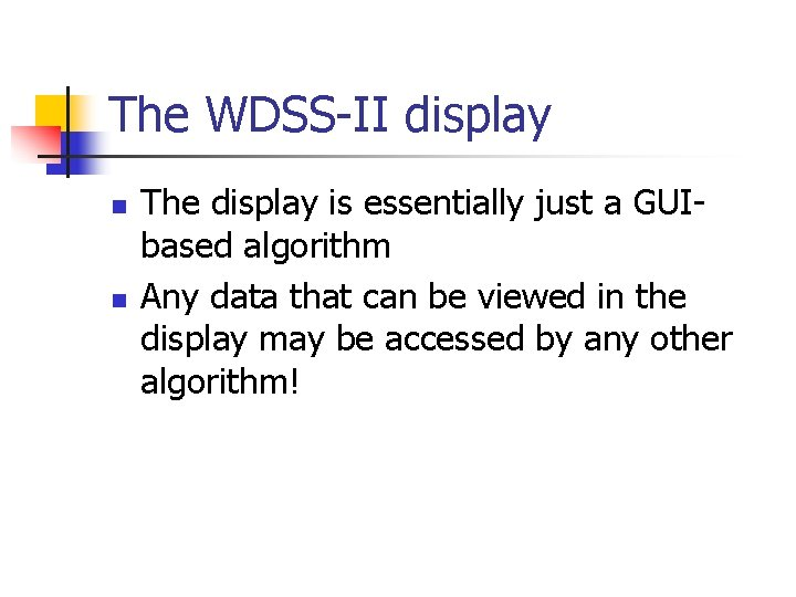 The WDSS-II display n n The display is essentially just a GUIbased algorithm Any