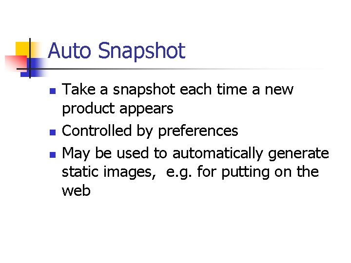 Auto Snapshot n n n Take a snapshot each time a new product appears