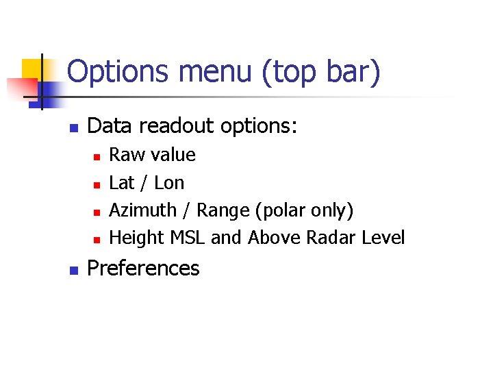 Options menu (top bar) n Data readout options: n n n Raw value Lat
