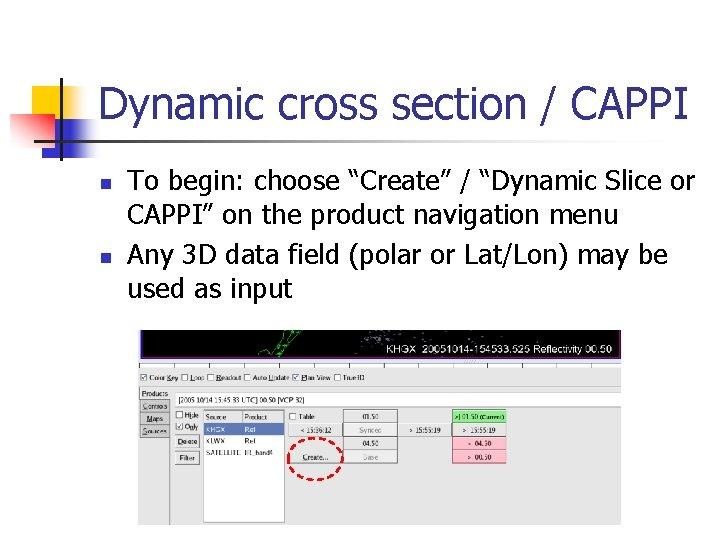 "Dynamic cross section / CAPPI n n To begin: choose ""Create"" / ""Dynamic Slice"