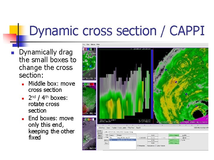 Dynamic cross section / CAPPI n Dynamically drag the small boxes to change the