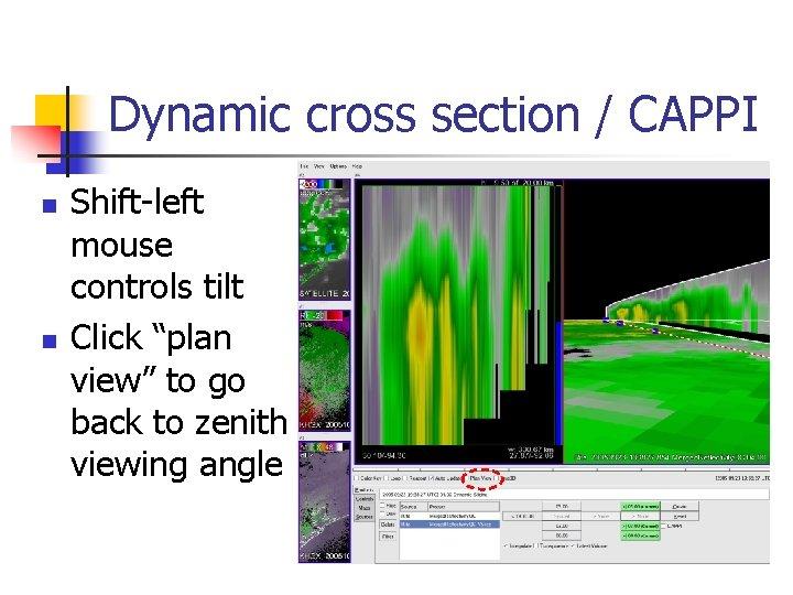 "Dynamic cross section / CAPPI n n Shift-left mouse controls tilt Click ""plan view"""