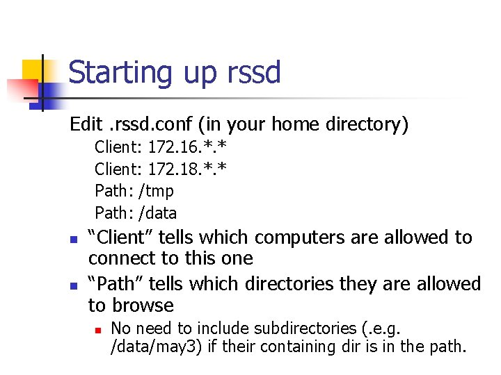 Starting up rssd Edit. rssd. conf (in your home directory) Client: 172. 16. *.