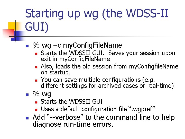 Starting up wg (the WDSS-II GUI) n % wg –c my. Config. File. Name