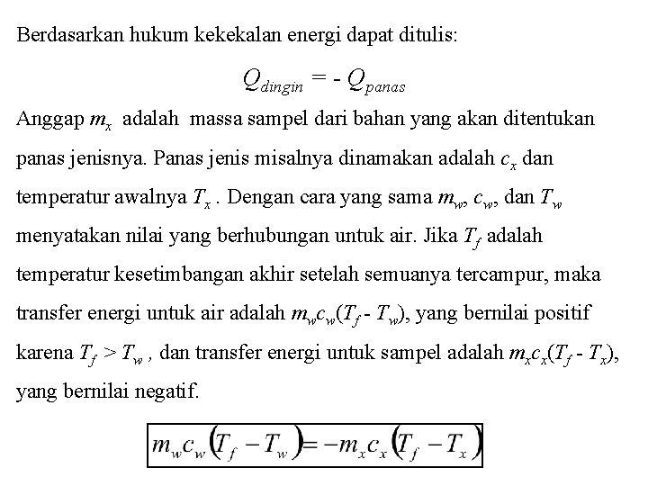 Berdasarkan hukum kekekalan energi dapat ditulis: Qdingin = - Qpanas Anggap mx adalah massa
