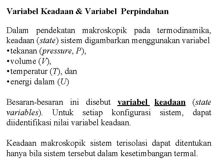 Variabel Keadaan & Variabel Perpindahan Dalam pendekatan makroskopik pada termodinamika, keadaan (state) sistem digambarkan