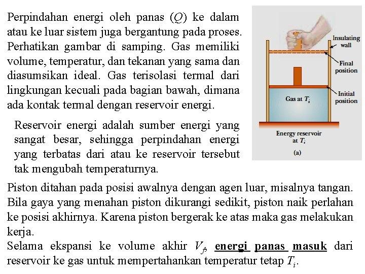 Perpindahan energi oleh panas (Q) ke dalam atau ke luar sistem juga bergantung pada