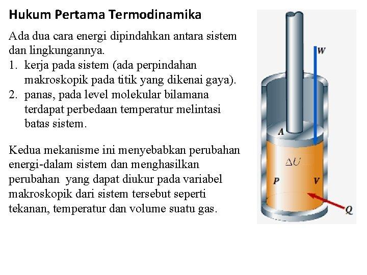 Hukum Pertama Termodinamika Ada dua cara energi dipindahkan antara sistem dan lingkungannya. 1. kerja