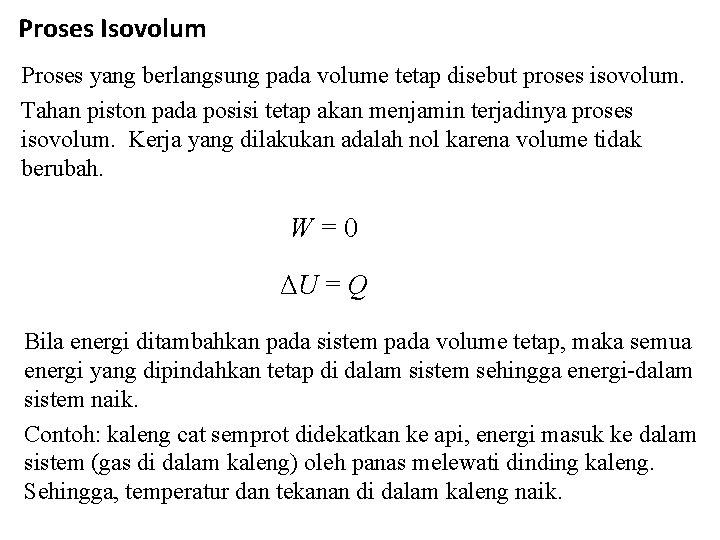 Proses Isovolum Proses yang berlangsung pada volume tetap disebut proses isovolum. Tahan piston pada