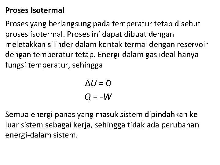 Proses Isotermal Proses yang berlangsung pada temperatur tetap disebut proses isotermal. Proses ini dapat