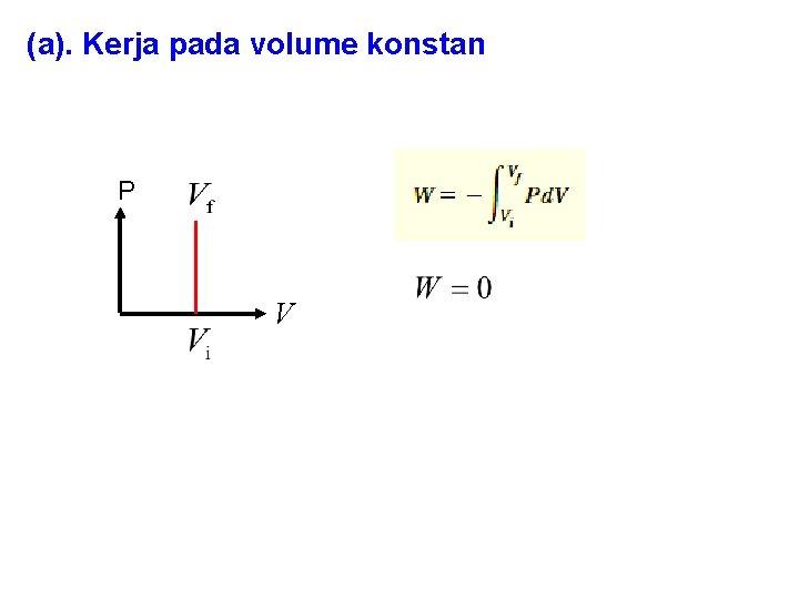 (a). Kerja pada volume konstan P V