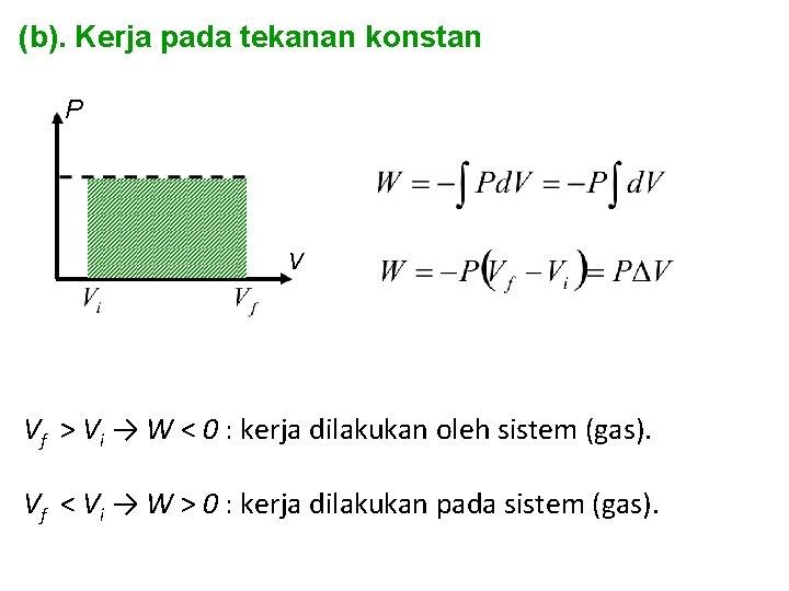 (b). Kerja pada tekanan konstan P V Vf > Vi → W < 0
