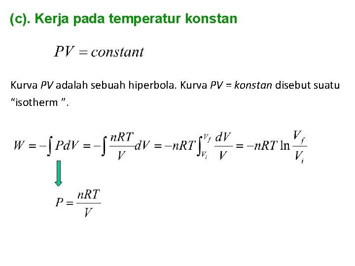 (c). Kerja pada temperatur konstan Kurva PV adalah sebuah hiperbola. Kurva PV = konstan