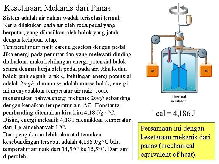 Kesetaraan Mekanis dari Panas Sistem adalah air dalam wadah terisolasi termal. Kerja dilakukan pada