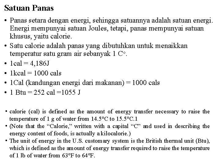 Satuan Panas • Panas setara dengan energi, sehingga satuannya adalah satuan energi. Energi mempunyai