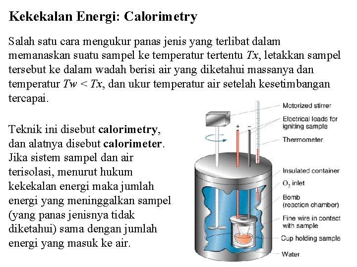 Kekekalan Energi: Calorimetry Salah satu cara mengukur panas jenis yang terlibat dalam memanaskan suatu
