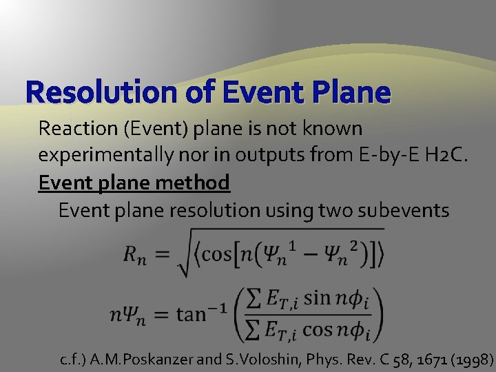 Resolution of Event Plane Reaction (Event) plane is not known experimentally nor in outputs