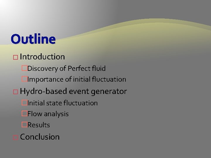 Outline � Introduction �Discovery of Perfect fluid �Importance of initial fluctuation � Hydro-based event