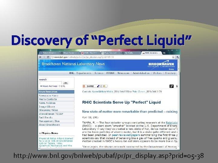 "Discovery of ""Perfect Liquid"" http: //www. bnl. gov/bnlweb/pubaf/pr/pr_display. asp? prid=05 -38"