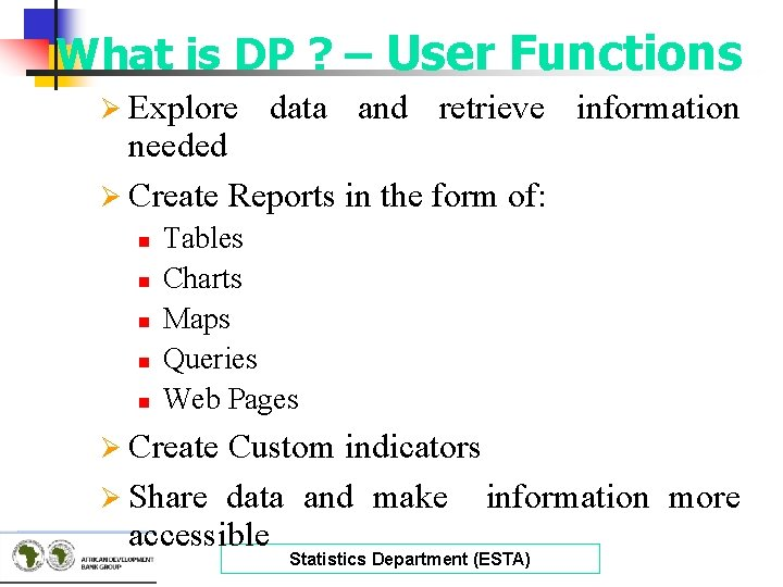 What is DP ? – User Functions Ø Explore data and retrieve information needed