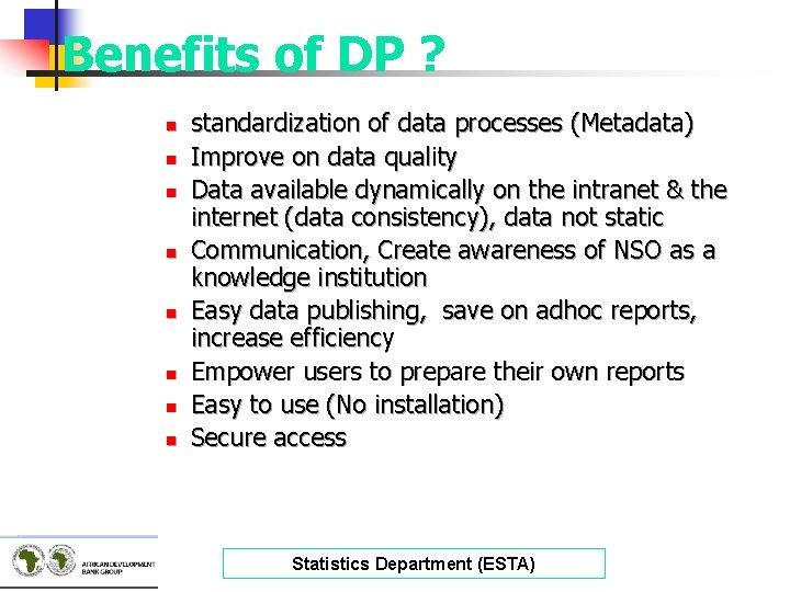 Benefits of DP ? n n n n standardization of data processes (Metadata) Improve