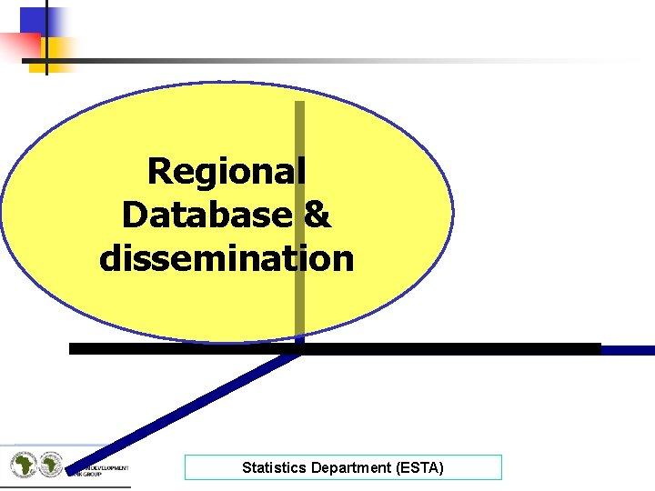 Regional Database & dissemination Statistics Department (ESTA)