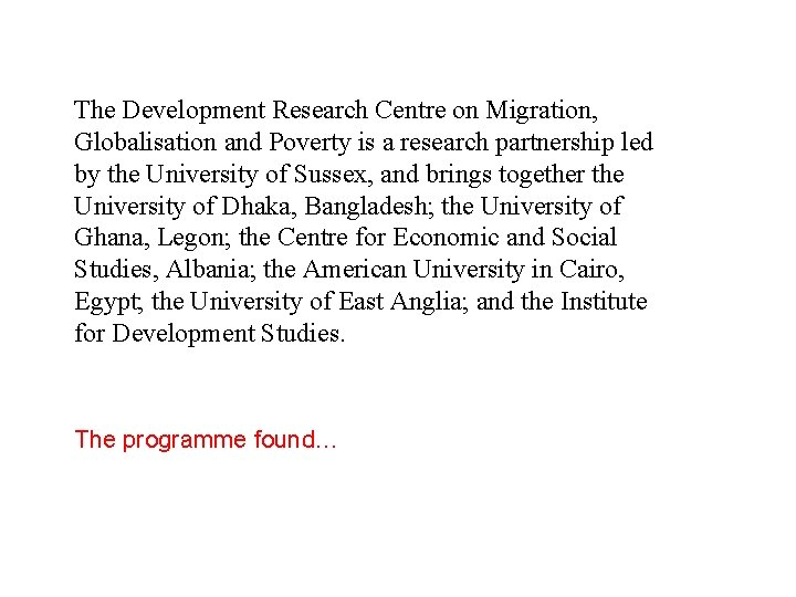 The Development Research Centre on Migration, Globalisation and Poverty is a research partnership led