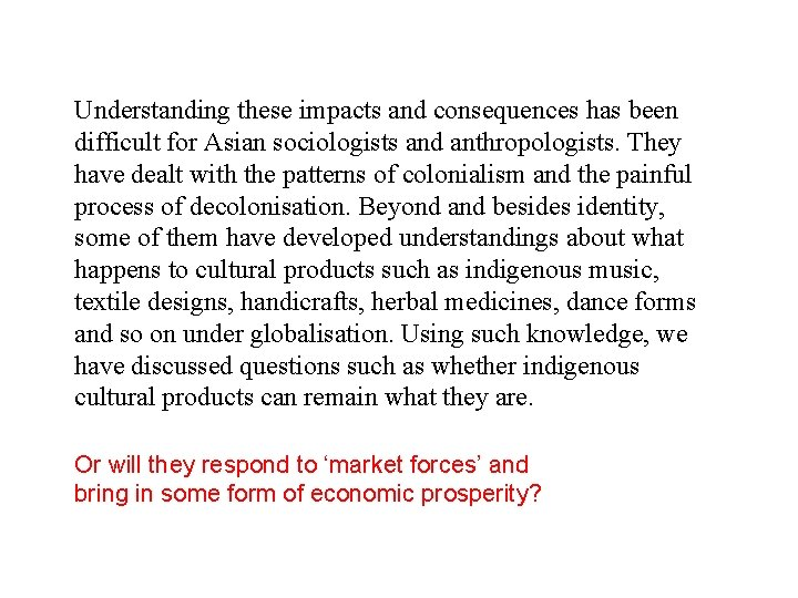 Understanding these impacts and consequences has been difficult for Asian sociologists and anthropologists. They
