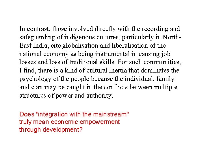 In contrast, those involved directly with the recording and safeguarding of indigenous cultures, particularly